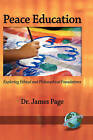 Peace Education: Exploring Ethical and Philosophical Foundations by James Page (Hardback, 2008)