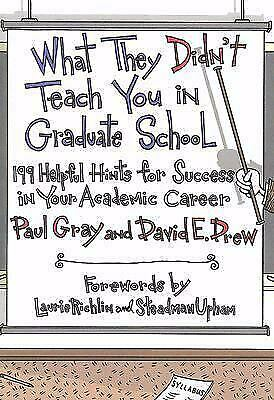What They Didn't Teach You in Graduate School : 199 Helpful Hints for Success in