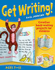 Get Writing! Ages 7-12: Creative Book-making Projects for Children by Paul Johnson (Paperback, 2008)