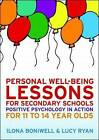 Personal Well-Being Lessons for Secondary Schools: Positive Psychology in Action for 11 to 14 Year Olds by Lucy Ryan, Dr. Ilona Boniwell (Paperback, 2012)
