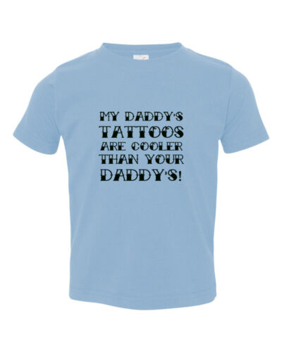 7t My Daddy/'s Tattoos Are Cooler Than Your Daddy/'s Children T-shirt Tee 6mo