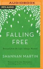 Falling Free : Rescued from the Life I Always Wanted by Shannan Martin (2016,...