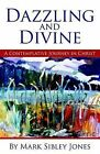 Dazzling and Divine: A Contemplative Journey in Christ by Mark Sibley Jones (Paperback / softback, 2004)