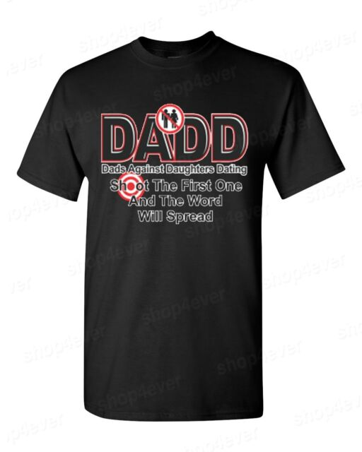 DADD Dads Against Daughters Dating T-SHIRT funny fathers day birthday gift tee