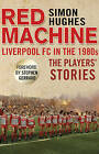 Red Machine: Liverpool FC in the '80s: the Players' Stories by Simon Hughes (Paperback, 2014)