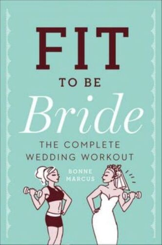 1 of 1 - Fit be Bride: The Complete Wedding Workout, Very Good Condition Book, Bonne Marc
