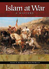 Islam at War: A History by George F. Nafziger, Mark W. Walton (Hardback, 2003)