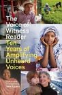 The Voice of Witness Reader: Ten Years of Amplifying Unheard Voices by McSweeney's Publishing (Paperback, 2015)