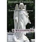 Pinnacle of Vandalism (a Selection of Thoughts, Feelings and Musings) by R William Patry (Paperback / softback, 2014)