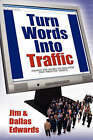 Turn Your Words Into Traffic: Finally! the Secret to Non-Stop Free Targeted Website Traffic by Jim Edwards, Dallas Edwards (Paperback / softback, 2007)
