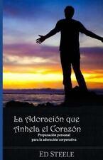 La Adoracion Que Anhela el Corazon : Preparacion Personal para la Adoracion...