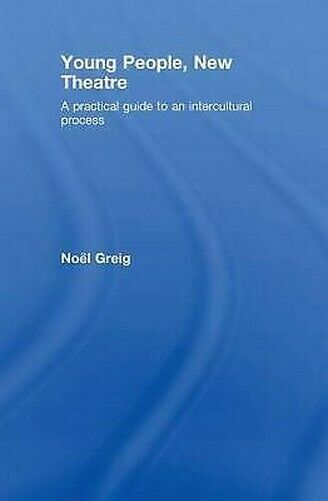 Young People, Neu Theatre: A Practical Guide To an Intercultural Prozess
