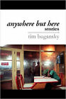 Anywhere But Here by Tim Bugansky (Paperback, 2007)