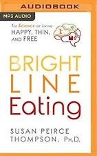 Bright Line Eating : The Science of Living Happy, Thin and Free by Susan...MP3