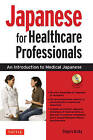 Japanese for Healthcare Professionals: An Introduction to Medical Japanese (Audio CD Included) by Shigeru Osuka (Mixed media product, 2011)