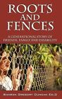 Roots and Fences: A Generational Story of Friends, Family and Disability by Sharon Gregory Duncan (Hardback, 2013)