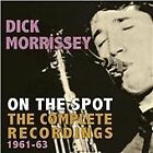 Dick Morrissey - On the Spot (The Complete Recordings 1961-63, 2013)