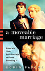 A Moveable Marriage: Relocate Your Relationship Without Breaking It by Robin Pascoe (Paperback / softback, 2003)