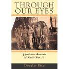 Through Our Eyes Eyewitness Accounts of World War II Paperback – 22 Feb 2008