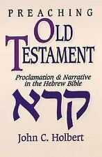 Preaching Old Testament : Proclamation and Narrative in the Hebrew Bible by...