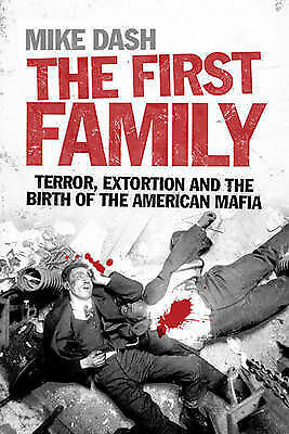 The First Family; Terror, Extortion and the Birth of the American Mafia