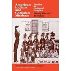 American Indians and Christian Missions: Studies in Cultural Conflict by Henry Warner Bowden (Paperback, 1985)