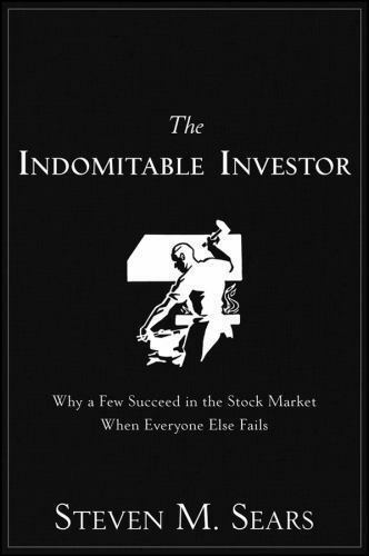 The Indomitable Investor: Why a Few Succeed in the Stock Market When Everyone