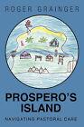Prospero's Island: Navigating Pastoral Care by Grainger Roger Grainger, Roger Grainger (Paperback / softback, 2010)