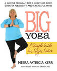 Big Yoga: A Simple Guide for Bigger Bodies by Meera Patricia Kerr (Paperback, 2009)
