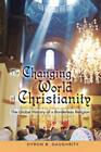 The Changing World of Christianity: The Global History of a Borderless Religion by Dyron B. Daughrity (Paperback, 2010)