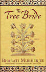The Tree Bride by Bharati Mukherjee (Paperback, 2005)