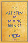 The Artistry of Mixing Drinks (1934): By Frank Meier, Ritz Bar, Paris;1934 Reprint by Ross Brown (Paperback / softback, 2008)