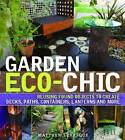 Garden Eco-Chic: Reusing Found Objects to Create Decks, Paths, Containers, Lanterns and More by Matthew Levesque (Paperback, 2010)