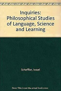 Inquiries : Philosophical Studies of Language, Science, and Learning