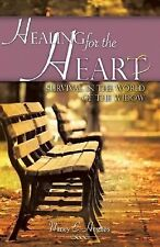 Healing for the Heart a Guide for Survival in the World of the Widow by Nancy...
