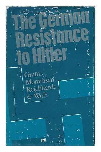 The German Resistance to Hitler / [By] Hermann Graml [And Others]; Translated...