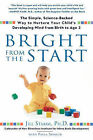 Bright from the Start: The Simple Science Backed Way to Nurture Your Child's Developing Mind from Birth to Age 3 by Jill Stamm (Paperback, 2008)