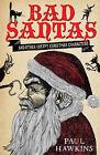 Bad Santas: and Other Creepy Christmas Characters by Paul Hawkins (Hardback, 2013)