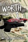 Is It Worth It 2 Extortion 9781438921945 by Wilbur Wiggins Hardcover