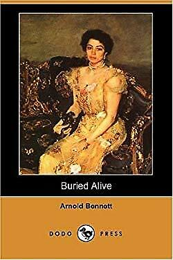 Buried Alive : A Tale of These Days by Bennett, Arnold