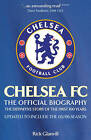 Chelsea FC: the Official Biography: The Definitive Story of the First 100 Years by Rick Glanvill (Paperback, 2006)