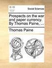 Prospects on the War and Paper Currency. by Thomas Paine, ... by Thomas Paine (Paperback / softback, 2010)
