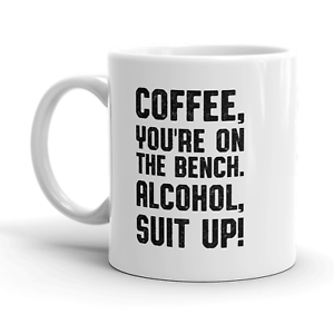 Coffee Youre On The Bench Alcohol Suit Up Mug Funny Caffeine Coffee Cup-11oz