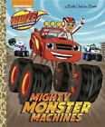 Mighty Monster Machines (Blaze and the Monster Machines) von Golden Books (2015, Gebundene Ausgabe)