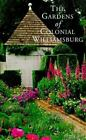 The Gardens of Colonial Williamsburg by M. Kent Brinkley and Gordon W. Chappell (1996, Hardcover)