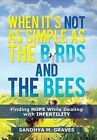 When It's Not as Simple as the Birds and the Bees: Finding HOPE While Dealing with Infertility by Sandhya M. Graves (Hardback, 2013)