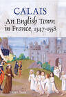 Calais: An English Town in France, 1347-1558 by Susan Rose (Hardback, 2008)