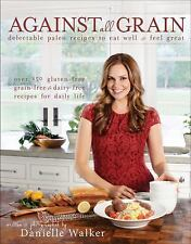 Against All Grain Delectable Paleo Recipes Eat Feel  Well Paperback Health NEW