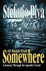 All Roads Lead Somewhere: A Journey Through the Apostles' Creed by Stefano Piva (Paperback / softback, 2011)