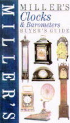 Miller's Clocks and Barometers Buyer's Guide (Miller's Buyer's Guide), Miller, M